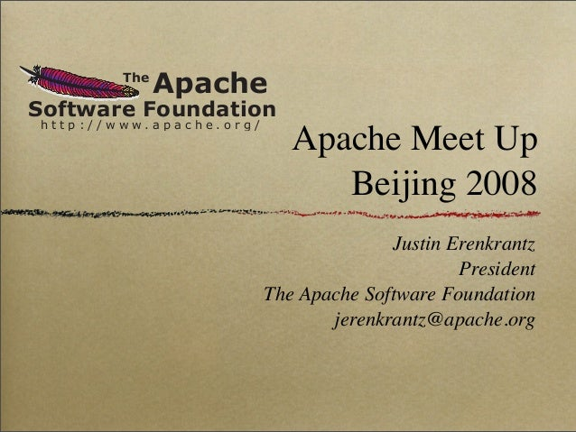 The Apache Software Foundation h t t p : / / w w w . a p a c h e . o r g / Apache Meet Up Beijing 2008 Justin Erenkrantz P...