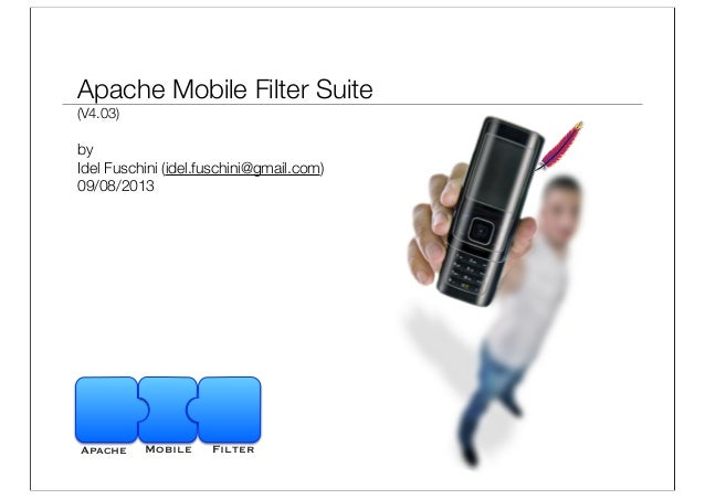 Apache Mobile Filter Suite (V4.03) by Idel Fuschini (idel.fuschini@gmail.com) 09/08/2013 Apache Mobile Filter