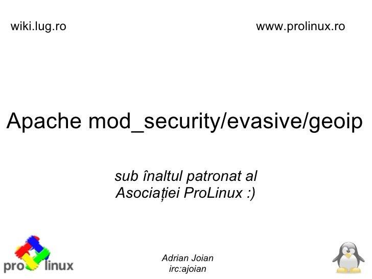 wiki.lug.ro                         www.prolinux.ro     Apache mod_security/evasive/geoip                sub înaltul patro...