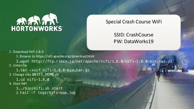 © Hortonworks Inc. 2011–2019. All rights reserved;1 Special Crash Course WiFi SSID: CrashCourse PW: DataWorks19 1. Downloa...