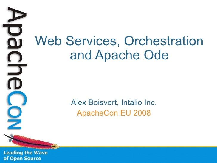 Web Services, Orchestration     and Apache Ode        Alex Boisvert, Intalio Inc.       ApacheCon EU 2008