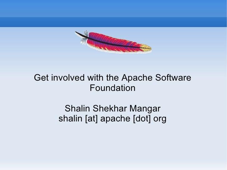 Get involved with the Apache Software Foundation Shalin Shekhar Mangar shalin [at] apache [dot] org