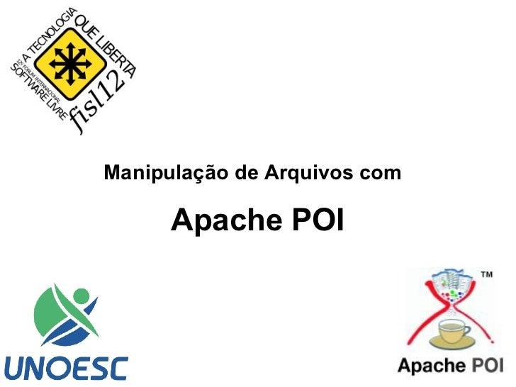 Manipulação de Arquivos com      Apache POI