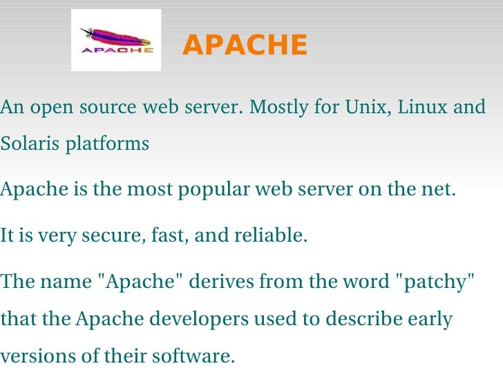 APACHE <ul><li>An open source web server. Mostly for Unix, Linux and Solaris platforms