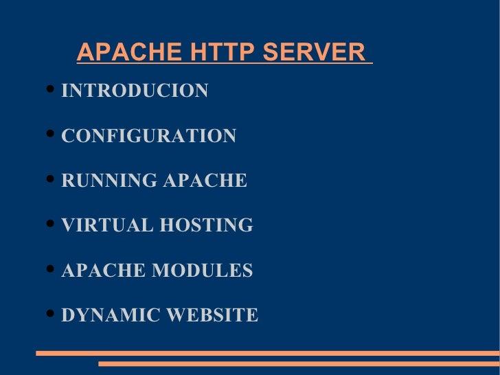 APACHE HTTP SERVER  <ul><li>INTRODUCION  </li></ul><ul><li>CONFIGURATION  </li></ul><ul><li>RUNNING APACHE  </li></ul><ul>...