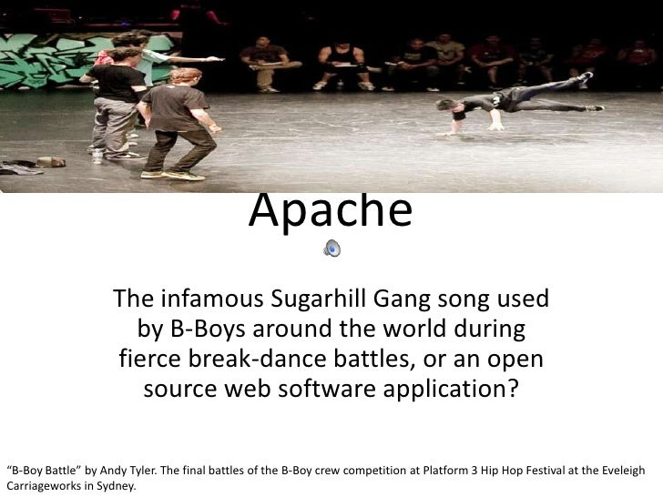 Apache<br />The infamous Sugarhill Gang song used by B-Boys around the world during fierce break-dance battles, or an open...