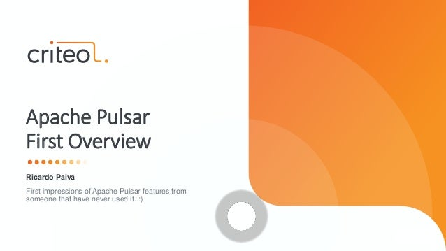 Ricardo Paiva First impressions of Apache Pulsar features from someone that have never used it. :) Apache Pulsar First Ove...