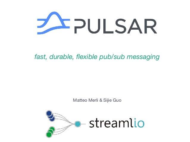 Matteo Merli & Sijie Guo fast, durable, flexible pub/sub messaging