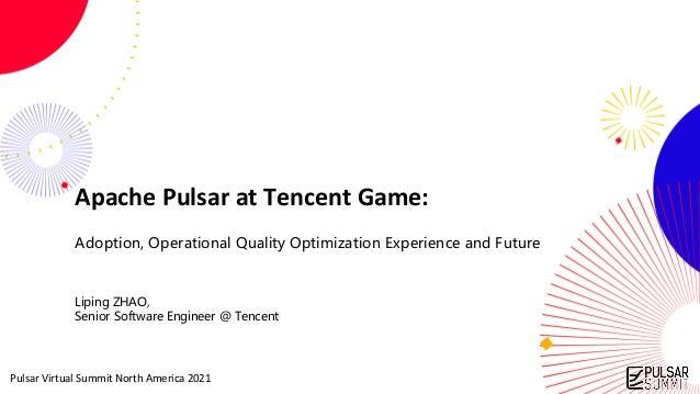 Pulsar Virtual Summit North America 2021 Apache Pulsar at Tencent Game: Adoption, Operational Quality Optimization Experie...