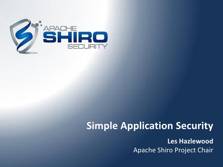 Simple Application Security                    Les Hazlewood          Apache Shiro Project Chair