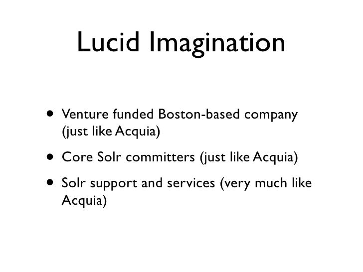 Lucid Imagination  • Venture funded Boston-based company   (just like Acquia) • Core Solr committers (just like Acquia) • ...