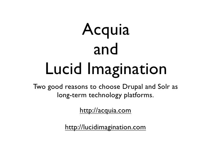 Acquia           and    Lucid Imagination Two good reasons to choose Drupal and Solr as       long-term technology platfor...