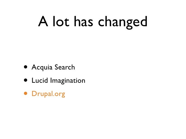 A lot has changed  • Acquia Search • Lucid Imagination • Drupal.org