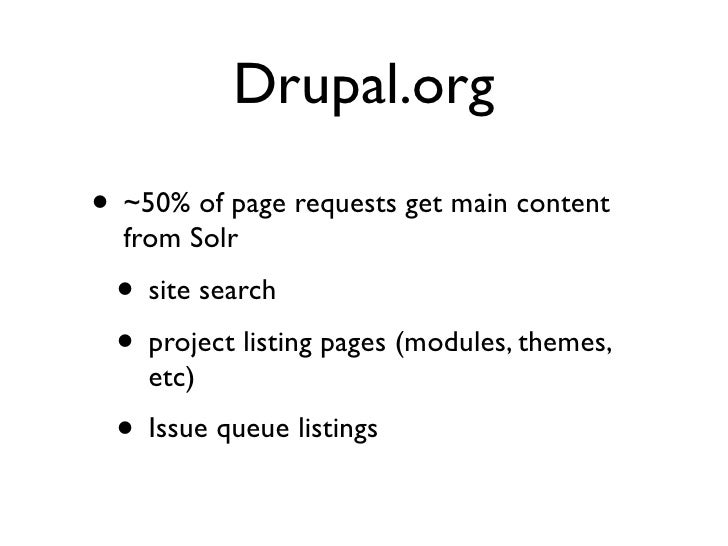 Drupal.org • ~50% of page requests get main content   from Solr  • site search  • project listing pages (modules, themes, ...