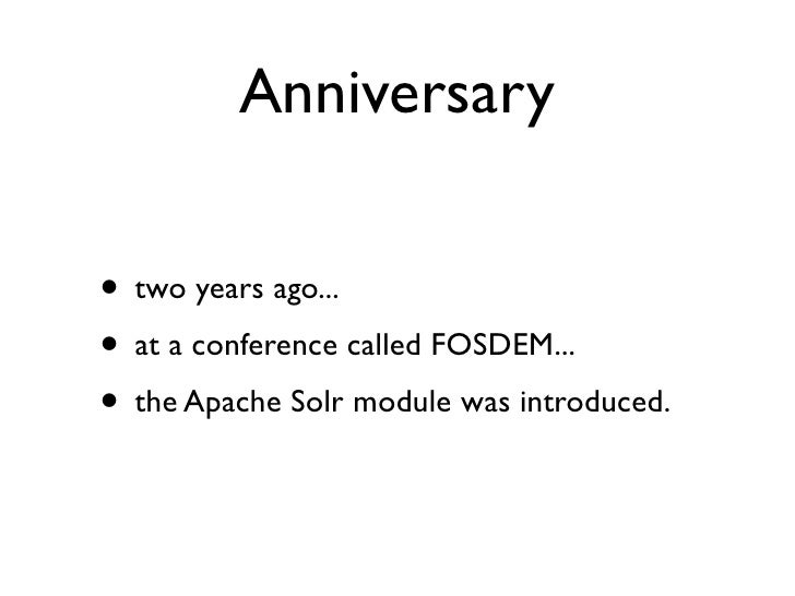Anniversary  • two years ago... • at a conference called FOSDEM... • the Apache Solr module was introduced.