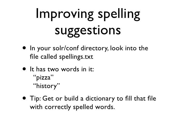Improving spelling        suggestions • In your solr/conf directory, look into the   file called spellings.txt • It has two...