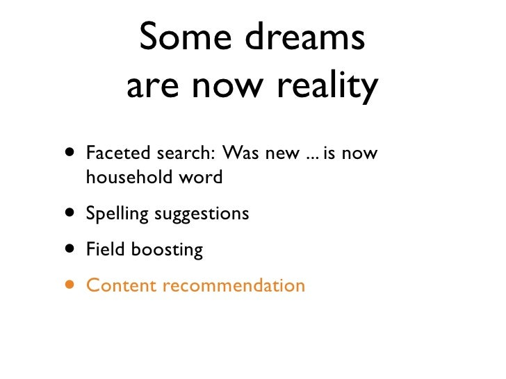 Some dreams        are now reality • Faceted search: Was new ... is now   household word • Spelling suggestions • Field bo...
