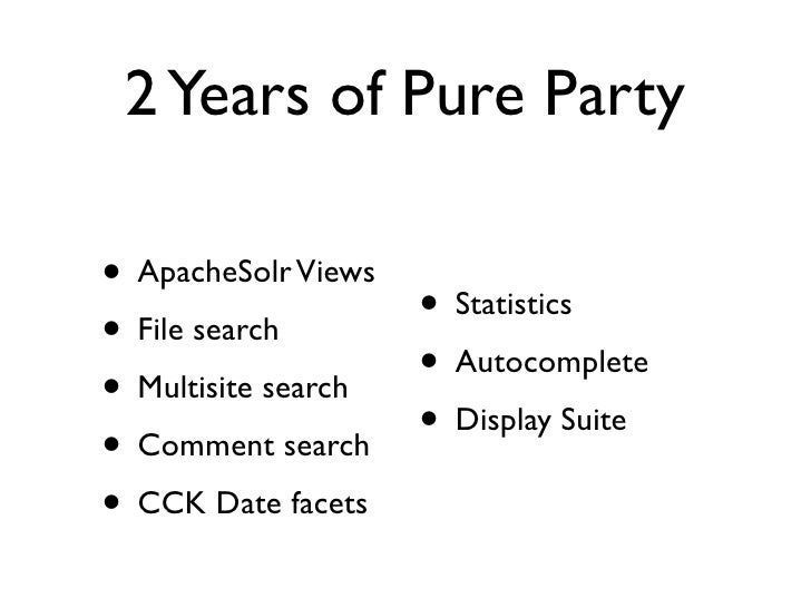 2 Years of Pure Party  • ApacheSolr Views Statistics • File search      • • Multisite search • Autocomplete • Comment sear...