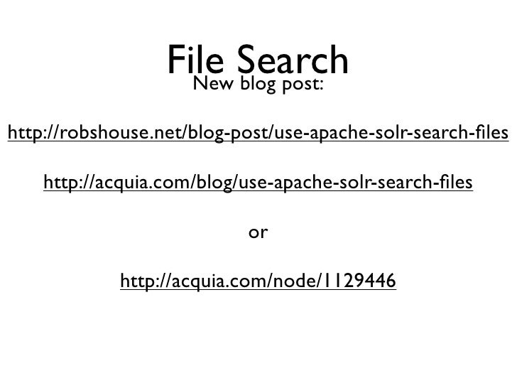 File Search                     New blog post:  http://robshouse.net/blog-post/use-apache-solr-search-files      http://acq...
