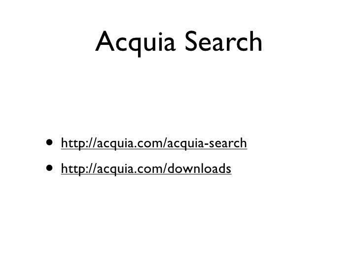 Acquia Search   • http://acquia.com/acquia-search • http://acquia.com/downloads
