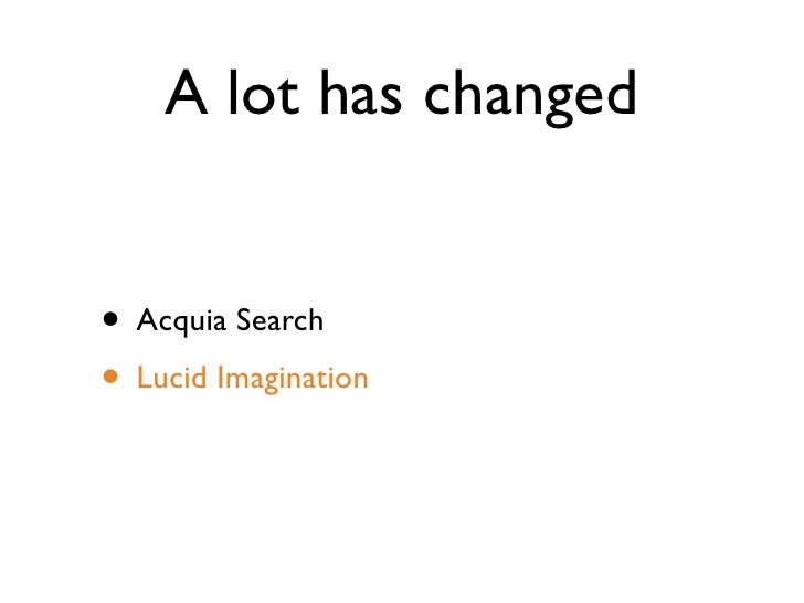 A lot has changed   • Acquia Search • Lucid Imagination