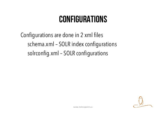 Configurations Configurations are done in 2 xml files schema.xml – SOLR index configurations solrconfig.xml – SOLR configuratio...