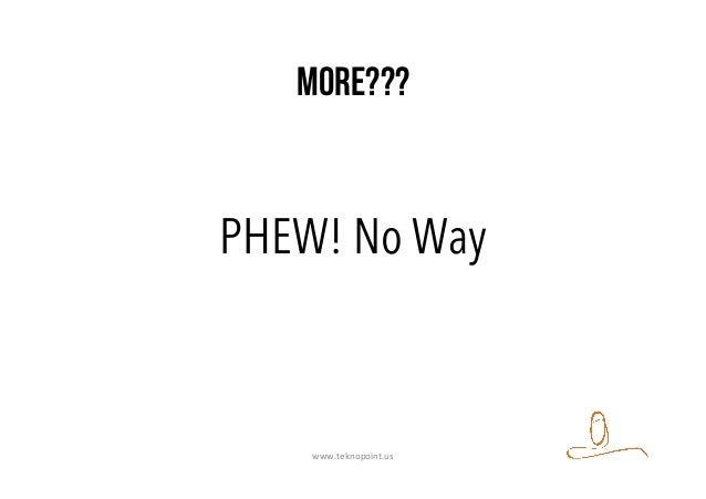 More??? PHEW! No Way www.teknopoint.us