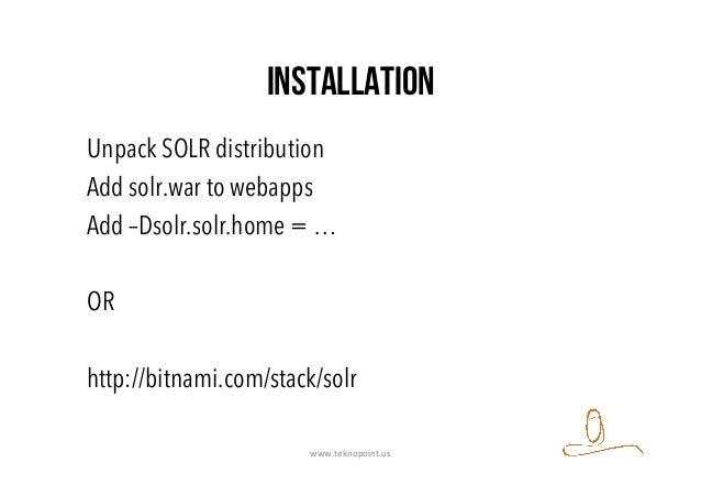 Installation Unpack SOLR distribution Add solr.war to webapps Add –Dsolr.solr.home = … OR http://bitnami.com/stack/solr ww...