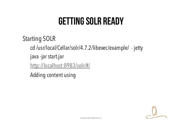 Getting solr ready Starting SOLR cd /usr/local/Cellar/solr/4.7.2/libexec/example/ - jetty java -jar start.jar http://local...