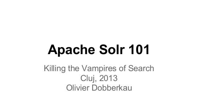 Apache Solr 101 Killing the Vampires of Search Cluj, 2013 Olivier Dobberkau