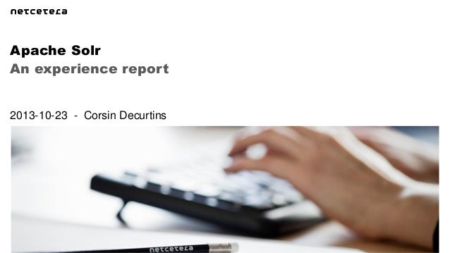 Apache Solr An experience report  2013-10-23 - Corsin Decurtins