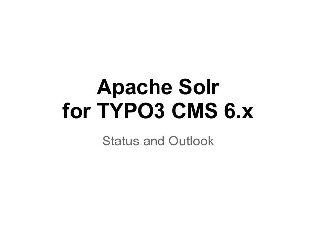 Apache Solr for TYPO3 CMS 6.x Status and Outlook