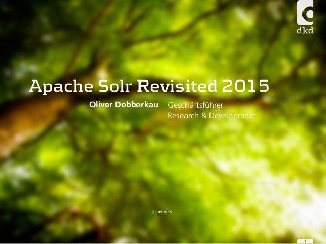 Geschäftsführer Research & Development 21.09.2015 Oliver Dobberkau Apache Solr Revisited 2015 1