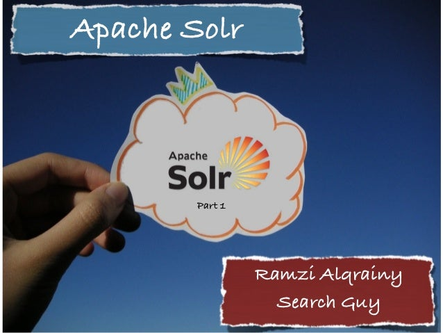 Apache Solr!Ramzi Alqrainy!Search Guy!Part 1!
