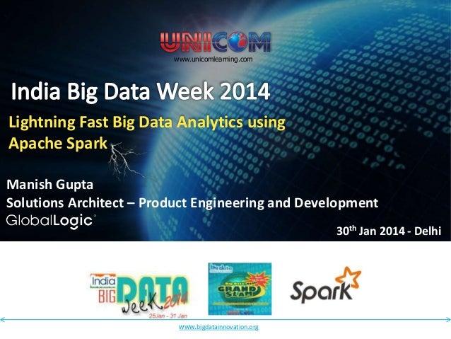 www.unicomlearning.com  Lightning Fast Big Data Analytics using Apache Spark Manish Gupta Solutions Architect – Product En...