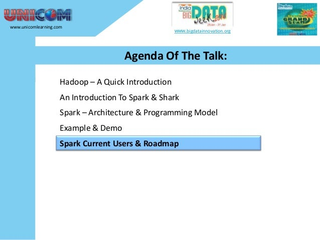 www.unicomlearning.com  www.bigdatainnovation.org  Spark Current Users & Roadmap  Source: Apache - Powered By Spark