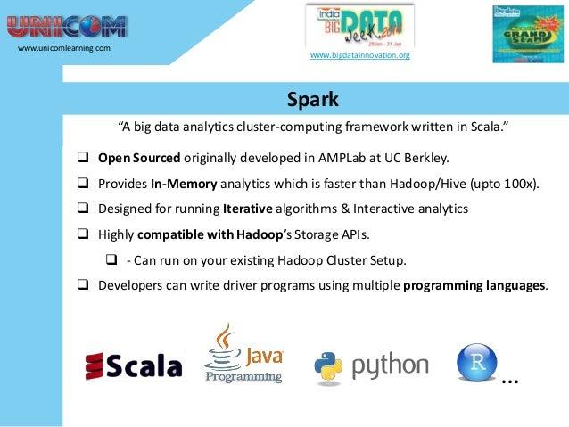 "www.unicomlearning.com  www.bigdatainnovation.org  Spark ""A big data analytics cluster-computing framework written in Scal..."