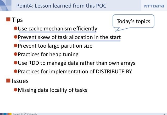 24Copyright © 2014 NTT DATA Corporation Point4: Lesson learned from this POC Tips Use cache mechanism efficiently Preve...