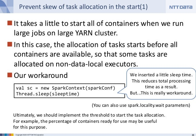 26Copyright © 2014 NTT DATA Corporation Prevent skew of task allocation in the start(1) It takes a little to start all of...