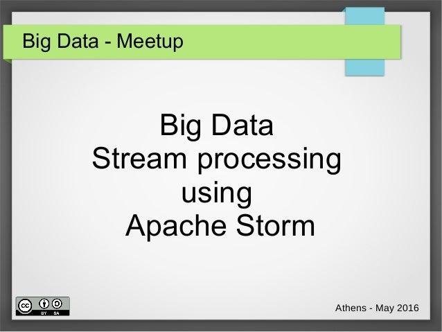 Big Data - Meetup Big Data Stream processing using Apache Storm Athens - May 2016
