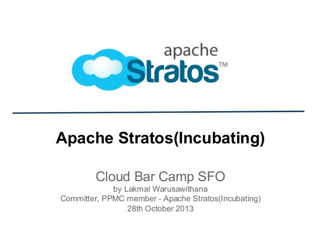 Apache Stratos(Incubating) Cloud Bar Camp SFO by Lakmal Warusawithana Committer, PPMC member - Apache Stratos(Incubating) ...