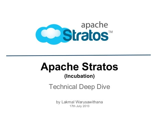 Apache Stratos (Incubation) Technical Deep Dive by Lakmal Warusawithana 17th July 2013