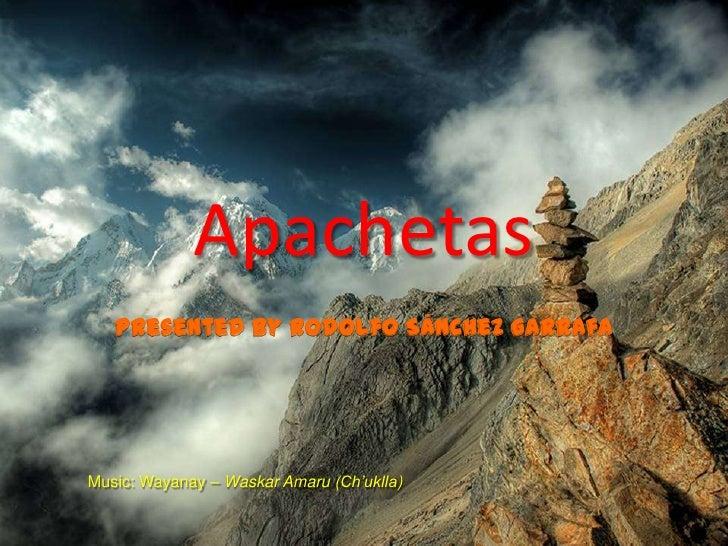 Apachetas   Presented by Rodolfo Sánchez GarrafaMusic: Wayanay – Waskar Amaru (Ch'uklla)