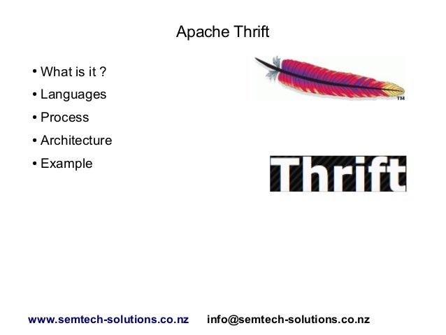 Apache Thrift ●  What is it ?  ●  Languages  ●  Process  ●  Architecture  ●  Example  www.semtech-solutions.co.nz  info@se...