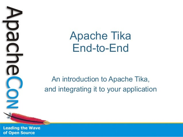 Apache Tika End-to-End An introduction to Apache Tika, and integrating it to your application