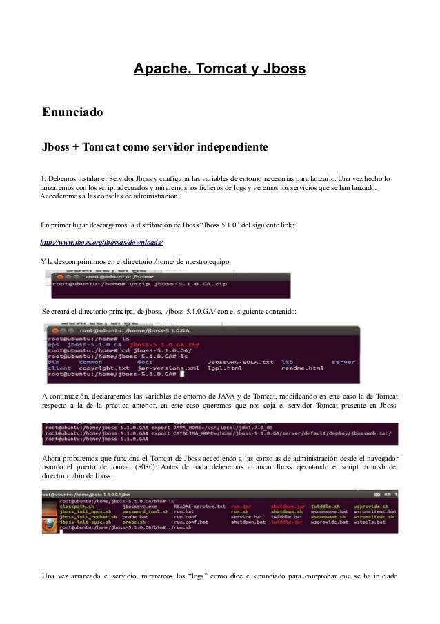 Apache, Tomcat y JbossEnunciadoJboss + Tomcat como servidor independiente1. Debemos instalar el Servidor Jboss y configura...