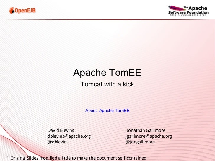 Apache TomEE Tomcat with a kick About  Apache TomEE David Blevins  Jonathan Gallimore dblevins@apache.org  [email_address]...