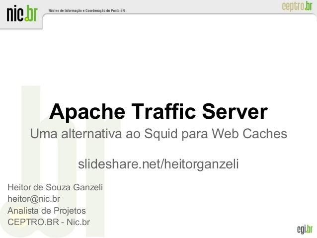 Apache Traffic Server Uma alternativa ao Squid para Web Caches slideshare.net/heitorganzeli Heitor de Souza Ganzeli heitor...