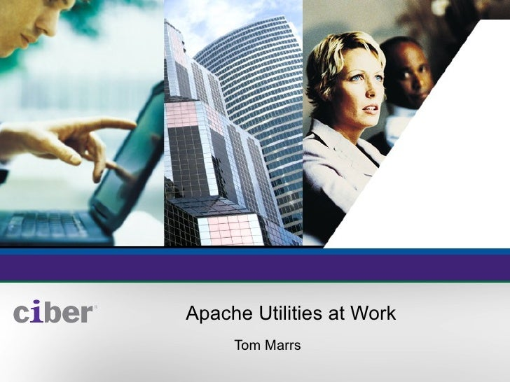 Apache Utilities at Work Tom Marrs