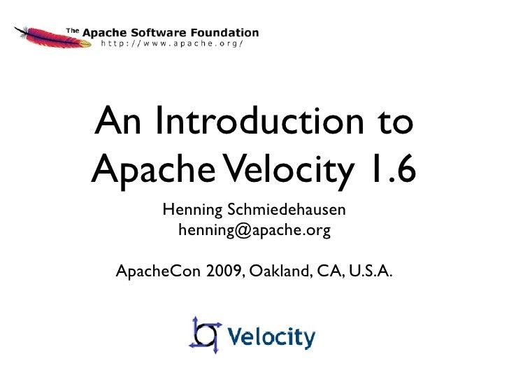 An Introduction to Apache Velocity 1.6       Henning Schmiedehausen        henning@apache.org   ApacheCon 2009, Oakland, C...